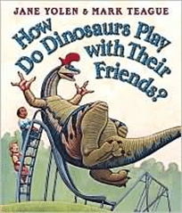 How Do Dinosaurs Play With Their Friends Jane Tolen Mark Teague 1 1523312317.JPG2  A Giant List of Books about Friendship