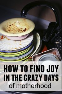 how to find joy in the crazy days of motherhood